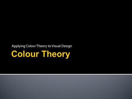 Applying Colour Theory to Visual Design.  Color Theory is the art of mixing colors to achieve desired effects.  The way colors are combined can be used.