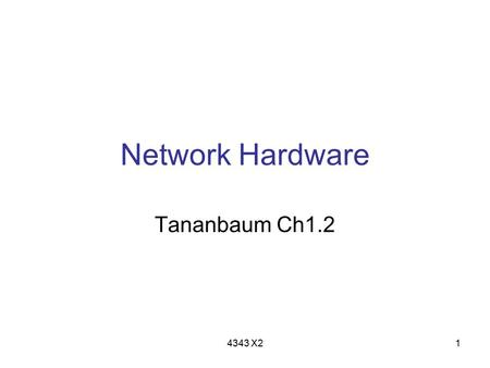 4343 X21 Network Hardware Tananbaum Ch1.2. 4343 X22 Outline Network taxonomy Network software.