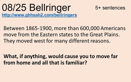 08/25 Bellringer Between 1865-1900, more than 600,000 Americans move from the Eastern states to the Great Plains. They moved west for many different reasons.
