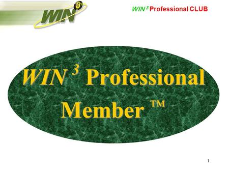 WIN 3 Professional CLUB 1 WIN 3 Professional Member ™ WIN 3 Professional Member ™