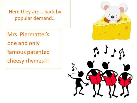 Here they are… back by popular demand… Mrs. Piermattei's one and only famous patented cheesy rhymes!!!