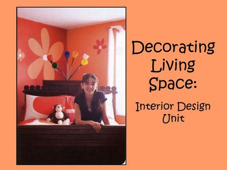 Decorating Living Space: Interior Design Unit. Elements of Design Space Line Form Texture Color.