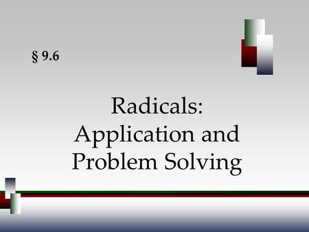 Radicals: Application and Problem Solving § 9.6. Angel, Elementary Algebra, 7ed 2 Pythagorean Theorem Revisited The square of the hypotenuse of a right.