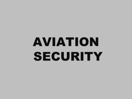 AVIATION SECURITY.
