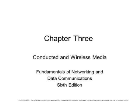 Chapter Three Conducted and Wireless Media Fundamentals of Networking and Data Communications Sixth Edition Copyright ©2011 Cengage Learning. All rights.