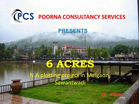 POORNA CONSULTANCY SERVICES 6 ACRES N.A plotting project in Malgaon, Sawantwadi PRESENTS.