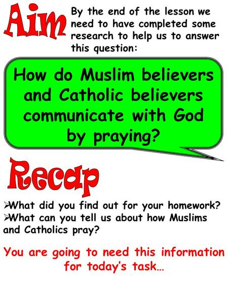 By the end of the lesson we need to have completed some research to help us to answer this question: How do Muslim believers and Catholic believers communicate.