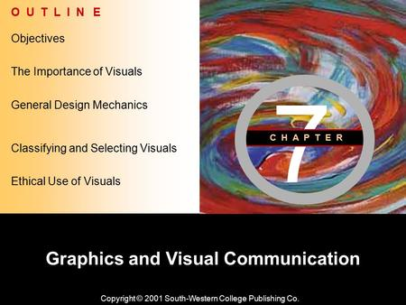 Learning Objective Chapter 7 Graphics and Visual Communication Copyright © 2001 South-Western College Publishing Co. Objectives O U T L I N E General Design.