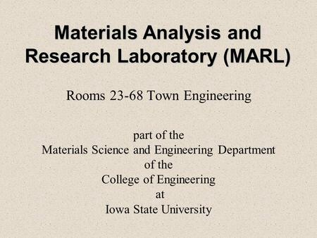 Materials Analysis and Research Laboratory (MARL) Rooms 23-68 Town Engineering part of the Materials Science and Engineering Department of the College.