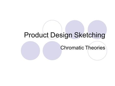 "Product Design Sketching Chromatic Theories. Color Spectrum The range of colors seen by human eye is the ""visible color spectrum"""