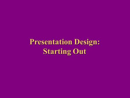 Presentation Design: Starting Out. Color Basics There are two types of color models -- Reflective 1. CMYK Model Used in printing Stands for Cyan, Magenta,