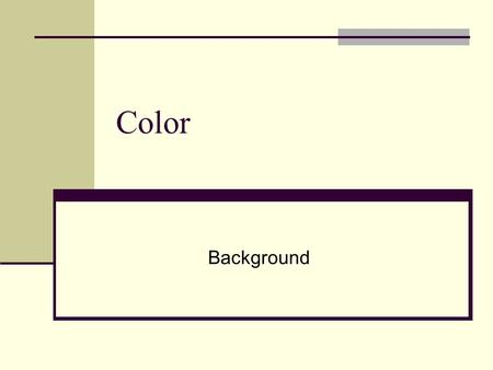 Color Background. What is Color? Aspect of vision Physical reaction of the eye and the automatic interpretive response of the brain to wavelength characteristics.