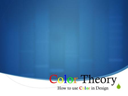  Color Theory How to use Color in Design. The Color Wheel TThere are twelve segments of color in the color wheel TThe twelve segments consist of.