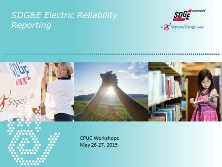 SDG&E Electric Reliability Reporting CPUC Workshops May 26-27, 2015.
