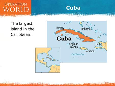 Cuba The largest island in the Caribbean..