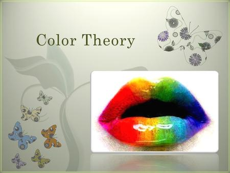 7 Color Theory. Color in Textiles and Fashion Hue The specific name of a color Each color on the color wheel is a hue Black, white, and gray do not appear.