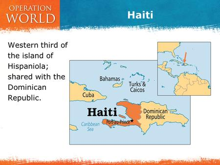 Haiti Western third of the island of Hispaniola; shared with the Dominican Republic.