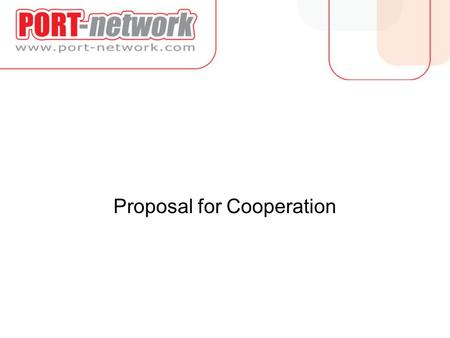 Proposal for Cooperation. PORT-network is an International company. We have been presented in Hungary since 1996, in Romania since 2000, in the Czech.