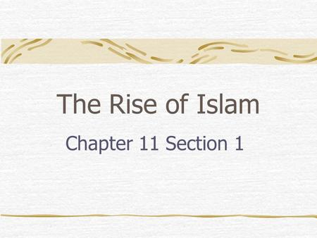 The Rise of Islam Chapter 11 Section 1. Early Arabs Bedouins: Nomads who herded sheep and camels. Couldn't grow crops. Sheikh: leader of the Tribe.