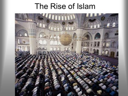 The Rise of Islam. About 1/5 of the world's people are Muslims Islam is the 2 nd most widely followed religion in the world today The divisions between.