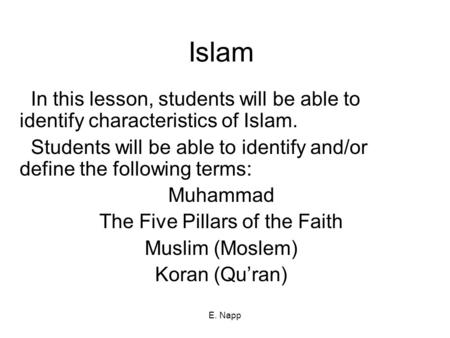 E. Napp Islam In this lesson, students will be able to identify characteristics of Islam. Students will be able to identify and/or define the following.