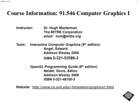 19/12/2015 12:35 Course Information: 91.546 Computer Graphics I Instructor: Dr. Hugh Masterman The MITRE Corporation   Texts:Interactive.