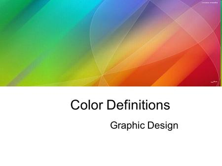 Color Definitions Graphic Design. There are tens of thousands of colors at designers' disposal, and almost infinite ways of combining them.