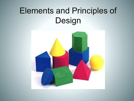 Elements and Principles of Design. What are they? Elements of Design are the parts - They structure and carry the work Principles of Design - They affect.