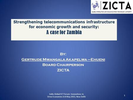 Strengthening telecommunications infrastructure for economic growth and security: A case for Zambia By: Gertrude Mwangala Akapelwa –Ehueni Board Chairperson.