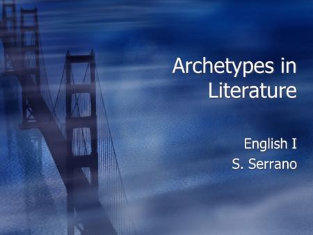 Archetypes in Literature English I S. Serrano English I S. Serrano.