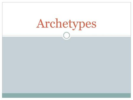 Archetypes. Definition Symbol: something that stands for something else. Archetype: recurring symbol, character, theme, setting and event found in literature.