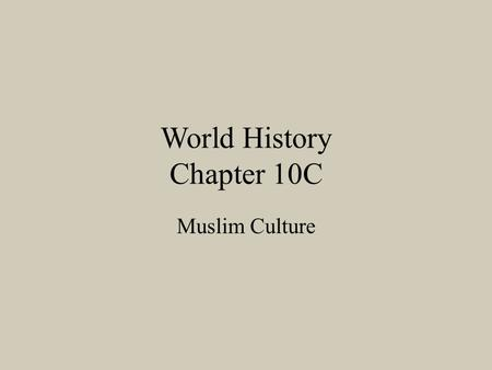 World History Chapter 10C Muslim Culture. Muslim Society Wealth flows into the Muslim Empire through trade and conquest and this allows the Caliphs to.