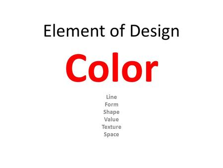 Element of Design Color Line Form Shape Value Texture Space.