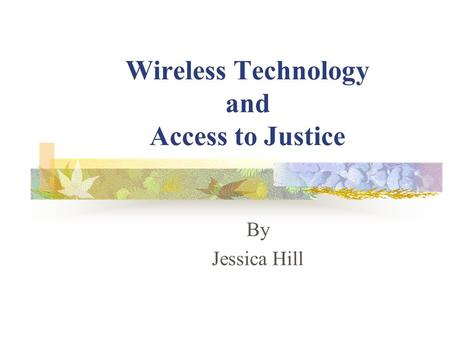 Wireless Technology and Access to Justice By Jessica Hill.