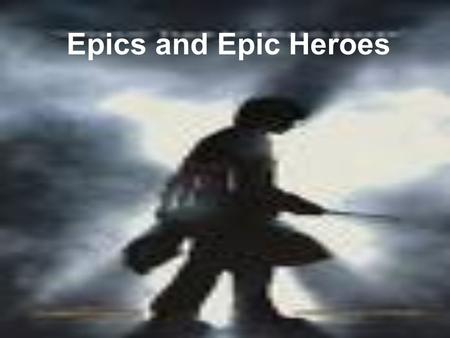 Epics and Epic Heroes. What is an Epic? Epic Epic – a long narrative piece that celebrates a hero's deeds. Oral in tradition, dating back to preliterate.