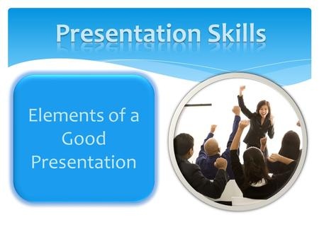 Elements of a Good Presentation Consistency Common backgrounds Common graphics (icons etc.)