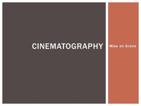 Mise en Scene CINEMATOGRAPHY.  The frame is defined by the edge of the film or sensor  Aspect ratio refers to how high the image is versus how wide.