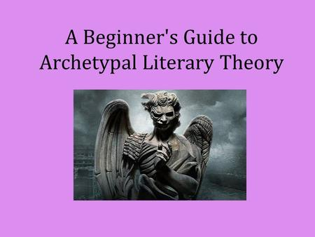 A Beginner's Guide to Archetypal Literary Theory.