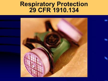 Respiratory Protection 29 CFR 1910.134. Regulatory Requirements 29 CFR 1910.134 Covers all required and voluntary use of respiratory protection in general.
