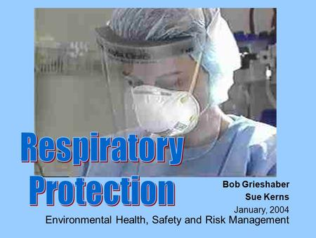 EHSRM (v. 1/04) 1 Environmental Health, Safety and Risk Management Bob Grieshaber Sue Kerns January, 2004.