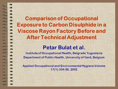 Comparison of Occupational Exposure to Carbon Disulphide in a Viscose Rayon Factory Before and After Technical Adjustment Petar Bulat et al. Institute.