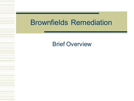 Brownfields Remediation Brief Overview. Examples of Course Topics  Standards  Toxicology  Chemistry  Respiratory Protection  PPE  Decon  Monitoring.