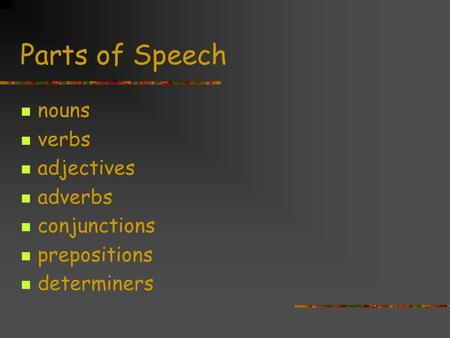 Parts of Speech nouns verbs adjectives adverbs conjunctions prepositions determiners.