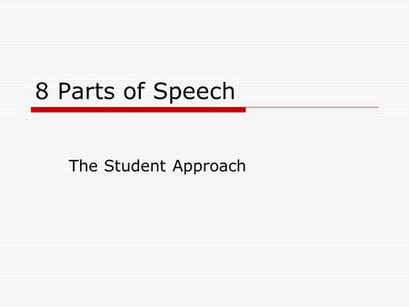 8 Parts of Speech The Student Approach. The 8 Parts of Speech  Interjection  Verb  Adjective  Noun  Conjunction  Adverb  Pronouns  Preposition.