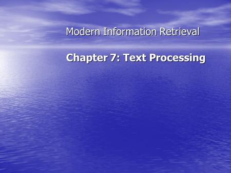 Modern Information Retrieval Chapter 7: Text Processing.
