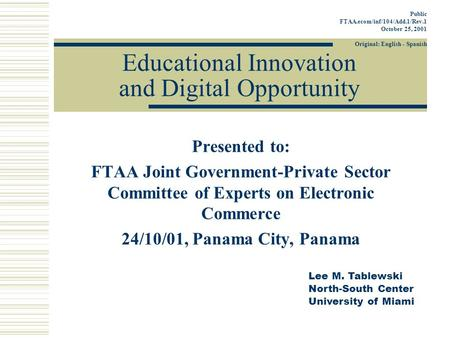 Educational Innovation and Digital Opportunity Presented to: FTAA Joint Government-Private Sector Committee of Experts on Electronic Commerce 24/10/01,