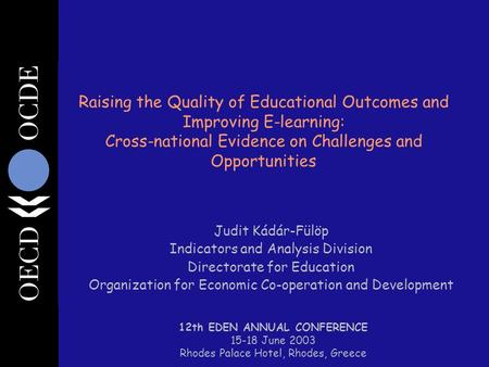 Raising the Quality of Educational Outcomes and Improving E-learning: Cross-national Evidence on Challenges and Opportunities Judit Kádár-Fülöp Indicators.