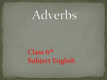 Adverbs Class 6th Subject English.