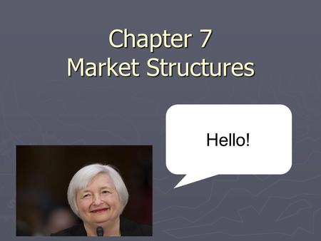Chapter 7 Market Structures Hello! Market Structure ► Market structure refers to the ways that competition occurs, based on the number of firms, the.