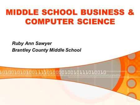 MIDDLE SCHOOL BUSINESS & COMPUTER SCIENCE Ruby Ann Sawyer Brantley County Middle School.